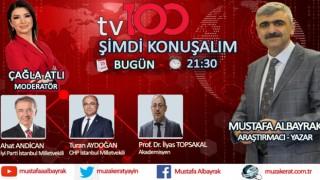 Başyazarımız Mustafa Albayrak bu akşam saat 21:30'da TV 100'de