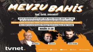 """Yücel Arzen ve Ali Nuri Türkoğlu """"Mevzu Bahis""""in ilk bölümüne konuk olacak"""